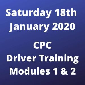 CPC Driver Training Modules 1 and 2 Saturday 18 January 2020