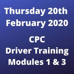 CPC Driver Training Modules 1 and 3 Thursday 20 February 2020