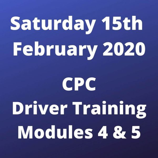 CPC Driver Training Modules 4 and 5 Saturday 15 February 2020