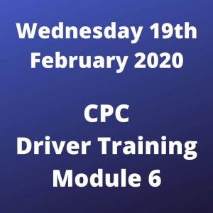 CPC Driver Training Module 6 Wednesday 19 February 2020