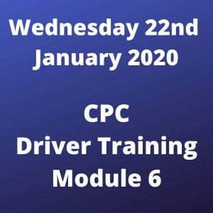 CPC Driver Training Module 6 Wednesday 22 January 2020