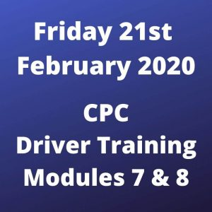CPC Driver Training Modules 7 and 8 Friday 21 February 2020