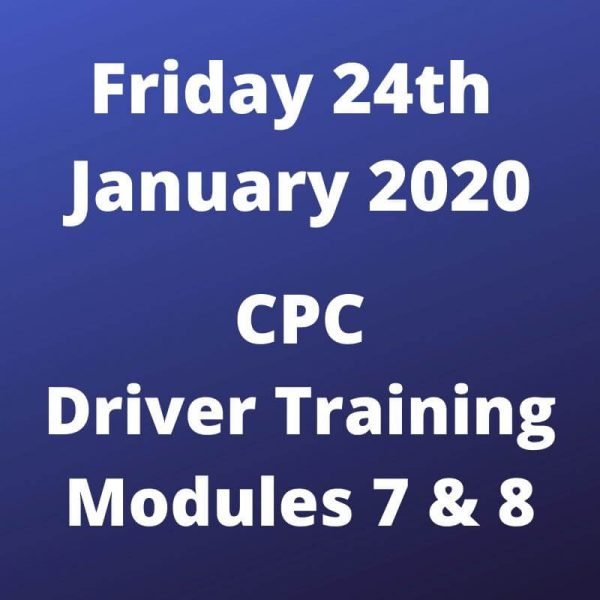 CPC Driver Training Module 7 and 8 Friday 24 January 2020