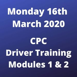 CPC Driver Training Modules 1 and 2 Monday 16 March 2020