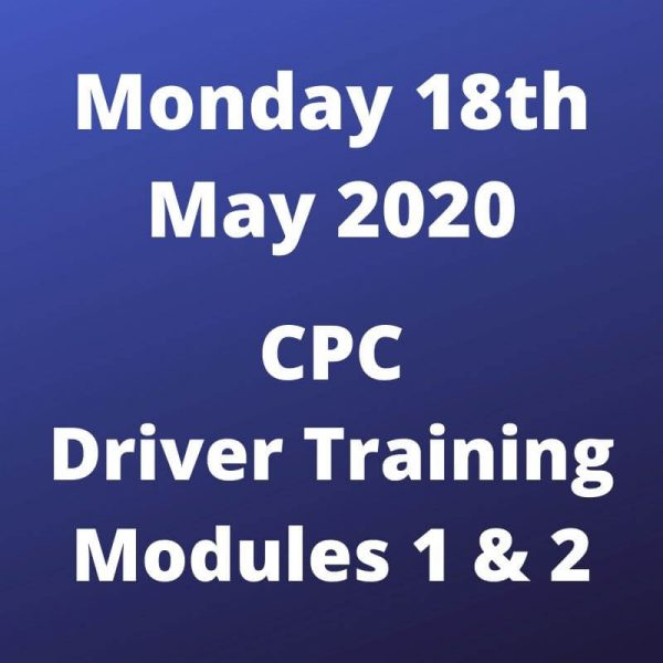 CPC Driver Training Modules 1 and 2 Monday 18 May 2020