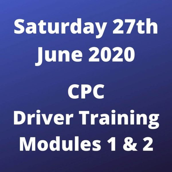 CPC Driver Training Modules 1 and 2 Saturday 27 June 2020