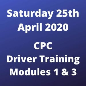 CPC Driver Training Modules 1 and 3 Saturday 25 April 2020