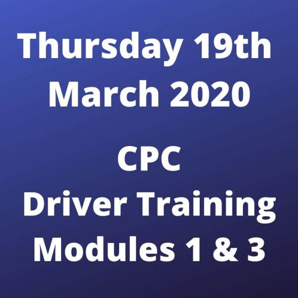 CPC Driver Training Modules 1 and 3 Thursday 19 March 2020