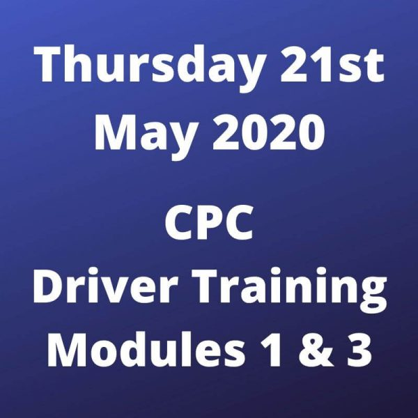 CPC Driver Training Modules 1 and 3 Thursday 21 May 2020