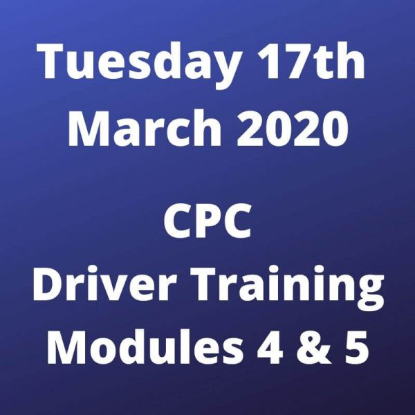 CPC Driver Training Modules 4 and 5 Tuesday 17 March 2020