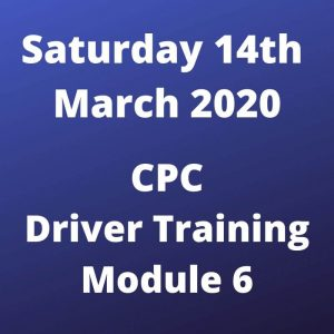 CPC Driver Training Module 6 Saturday 14 March 2020
