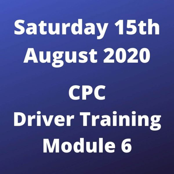CPC Driver Training Module 6 Saturday 15 August 2020