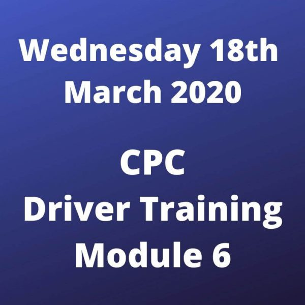CPC Driver Training Module 6 Wednesday 18 March 2020