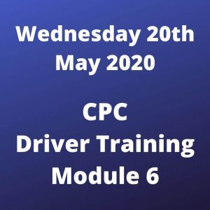 CPC Driver Training Module 6 Wednesday 20 May 2020