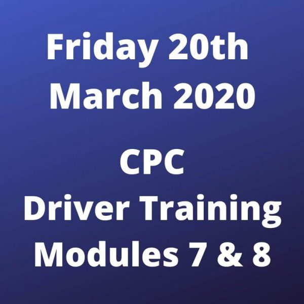 CPC Driver Training Modules 7 and 8 Friday 20 March 2020