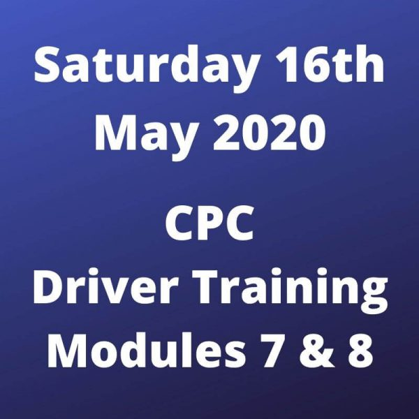 CPC Driver Training Modules 7 and 8 Saturday 16 May 2020