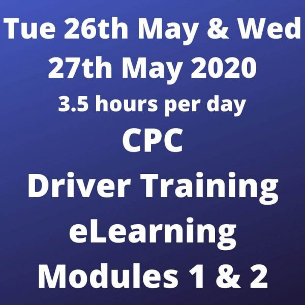 CPC Driver Training Mods 1 and 2 - 26 and 27 May 2020