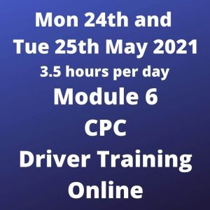 Driver CPC Training Module 6 Online 24 and 25 May 2021