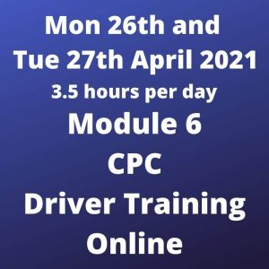 Driver CPC Training Module 6 Online 26 and 27 April 2021
