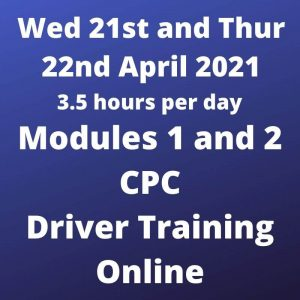 Driver CPC Training Modules 1 and 2 Online 21 and 22 April 2021