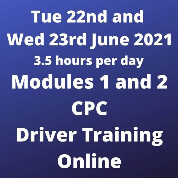 Driver CPC Training Modules 1 and 2 Online 22 and 23 June 2021