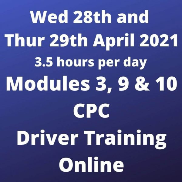 Driver CPC Training Modules 3, 9 and 10 Online 28 and 29 April 2021