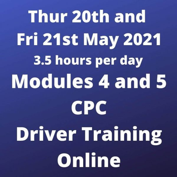 Driver CPC Training Modules 4 and 5 Online 20 and 21 May 2021