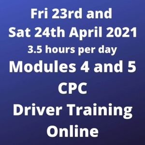 Driver CPC Training Modules 4 and 5 Online 23 and 24 April 2021