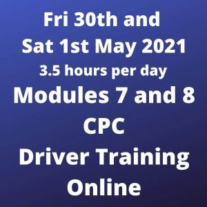 Driver CPC Training Modules 7 and 8 - 30 April and 1 May 2021