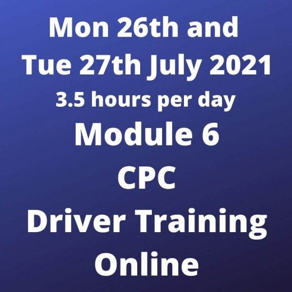 Driver CPC Training Module 6 Online 26 and 27 July 2021