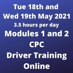 Driver CPC Training Modules 1 and 2 Online 18 and 19 May 2021