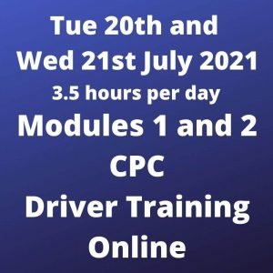 Driver CPC Training Modules 1 and 2 Online 20 and 21 July 2021