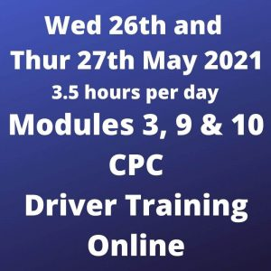 Driver CPC Training Modules 3, 9 and 10 Online 26 and 27 May 2021