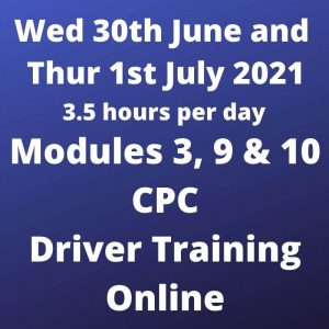 Driver CPC Training Modules 3, 9 and 10 Online 30 June and 1 July 2021