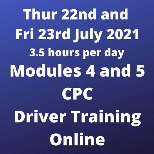 Driver CPC Training Modules 4 and 5 Online 22 and 23 July 2021