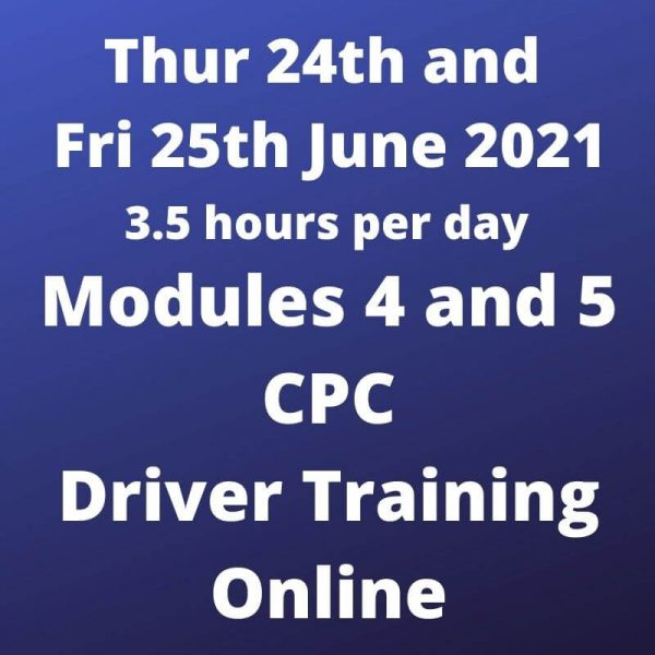 Driver CPC Training Modules 4 and 5 Online 24 and 25 June 2021