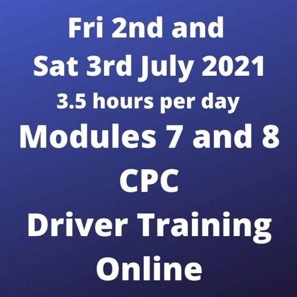 Driver CPC Training Modules 7 and 8 Online 2 and 3 July 2021