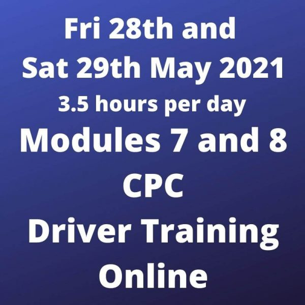 Driver CPC Training Modules 7 and 8 Online 28 and 29 May 2021