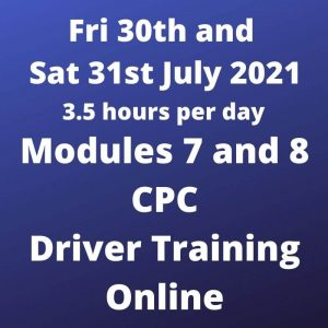 Driver CPC Training Modules 7 and 8 Online 30 and 31 July 2021