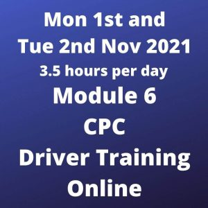 Driver CPC Training Module 6 Online 1 and 2 November 2021