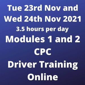 Driver CPC Training Modules 1 and 2 Online 23 and 24 November 2021
