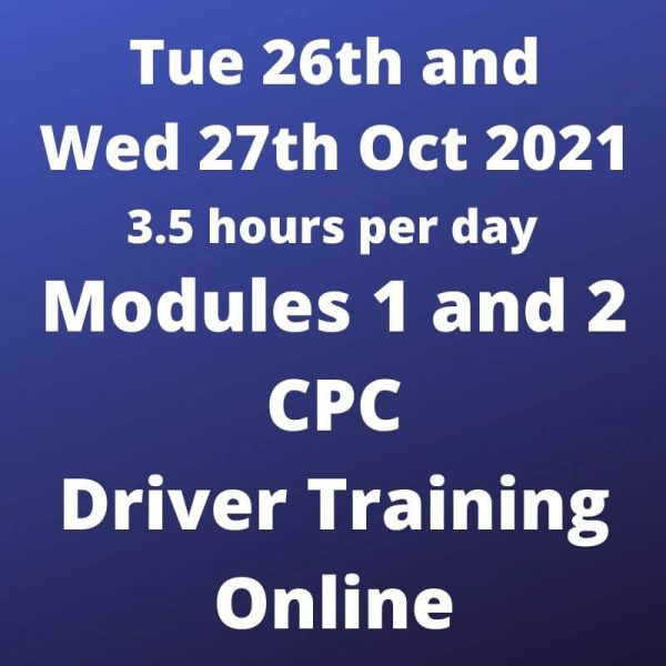Driver CPC Training Modules 1 and 2 Online 26 and 27 October 2021
