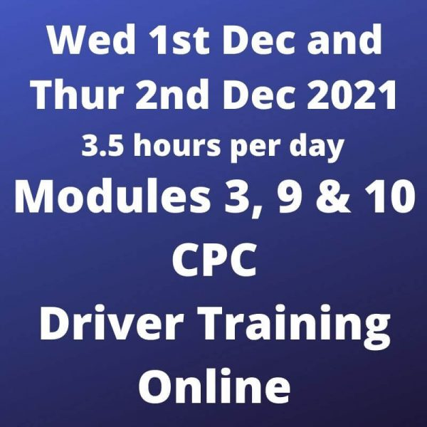 Driver CPC Training Modules 3, 9 and 10 Online 1 and 2 December 2021