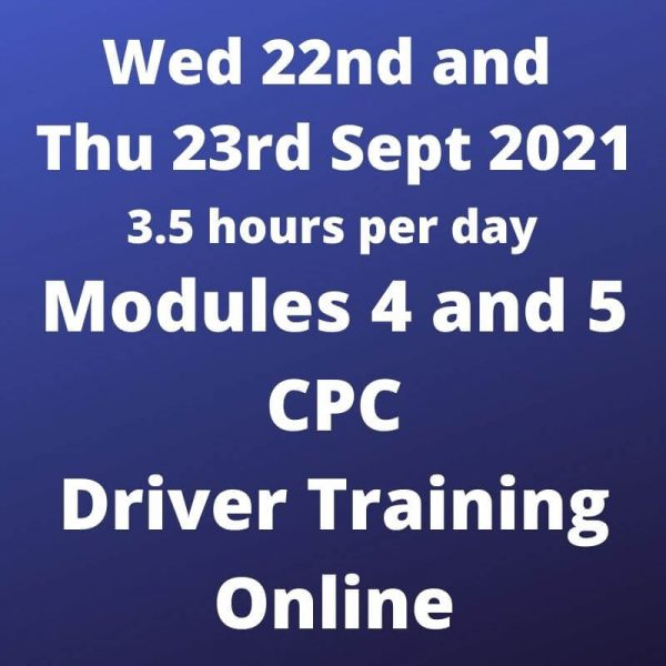 Driver CPC Training Modules 4 and 5 Online 22 and 23 Sept 2021