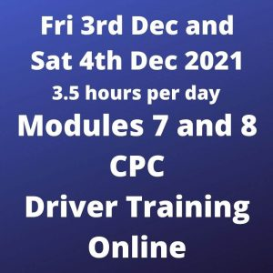 Driver CPC Training Modules 7 and 8 Online 4 and 5 December 2021