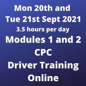 Driver CPC Training Modules 1 and 2 Online 20 and 21 Sept 2021