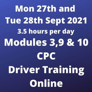 Driver CPC Training Modules 3, 9 and 10 Online 27 and 28 Sept 2021