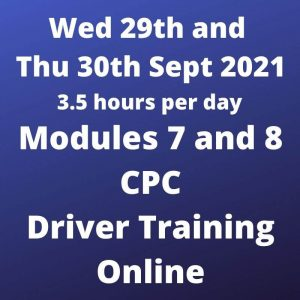 Driver CPC Training Modules 7 and 8 Online 29 and 30 Sept 2021